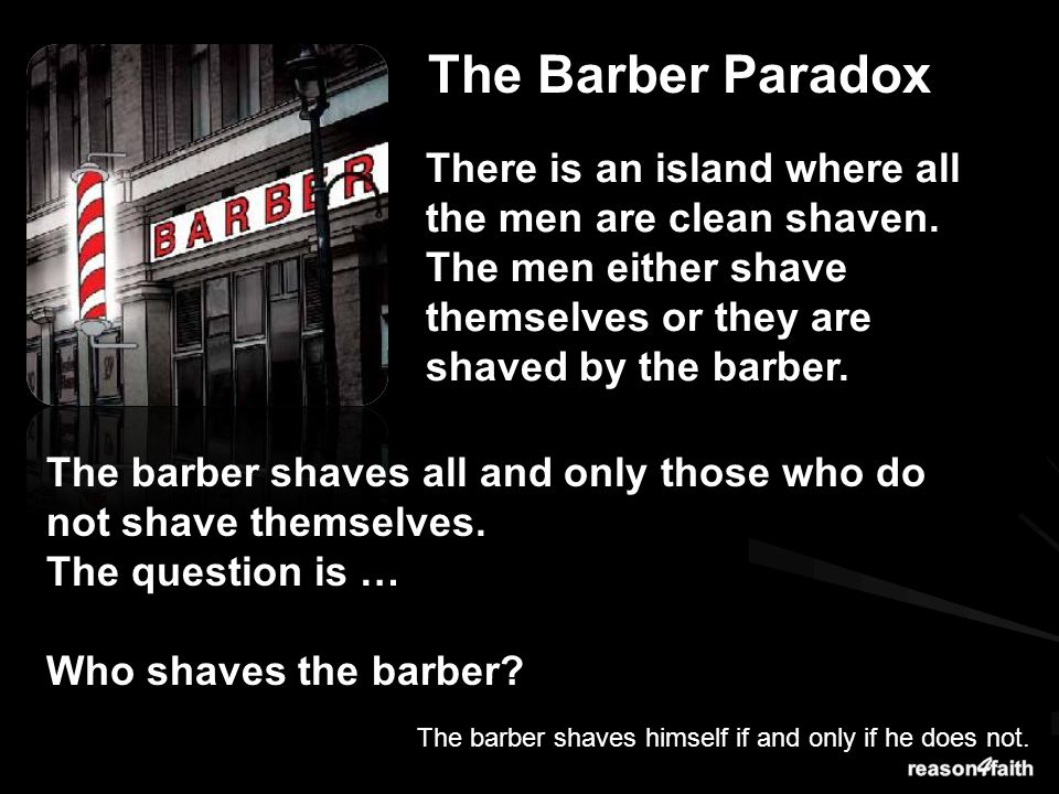 The Barber Paradox There is an island where all the men are clean shaven.