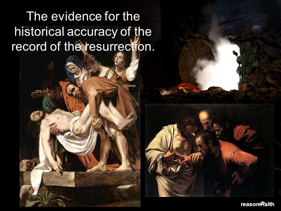 The evidence for the historical accuracy of the record of the resurrection.