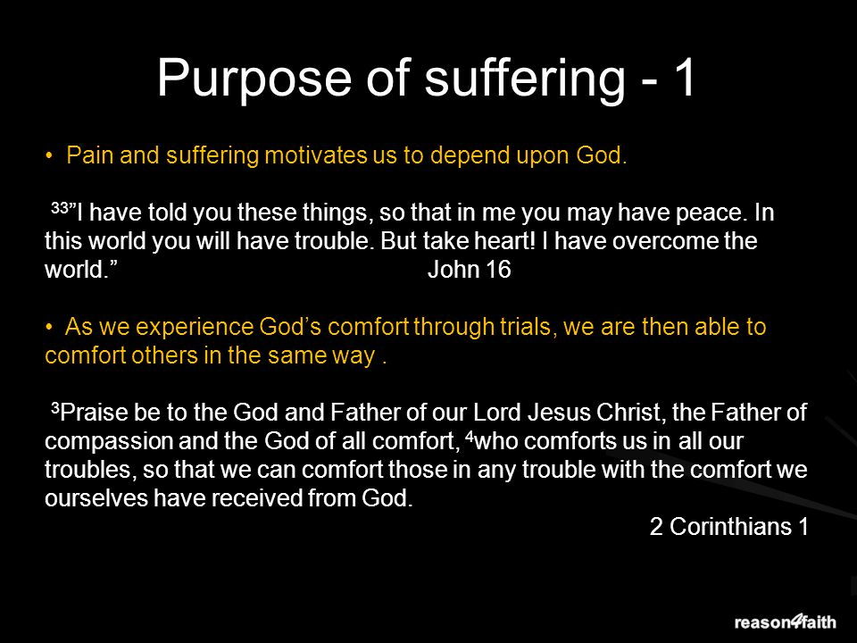 Pain and suffering motivates us to depend upon God.