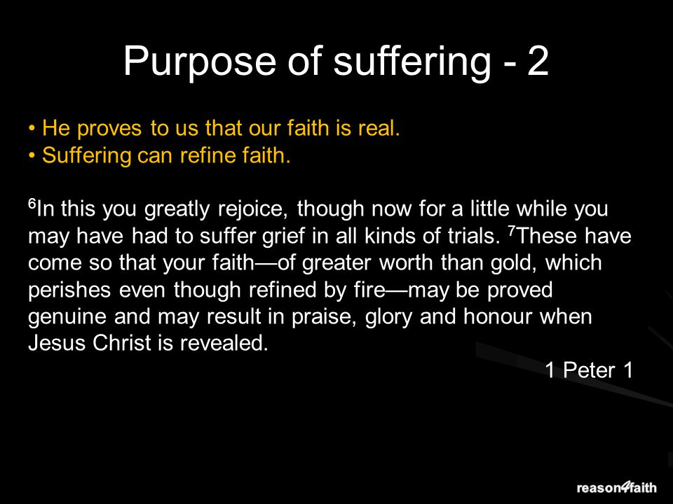 He proves to us that our faith is real. Suffering can refine faith.