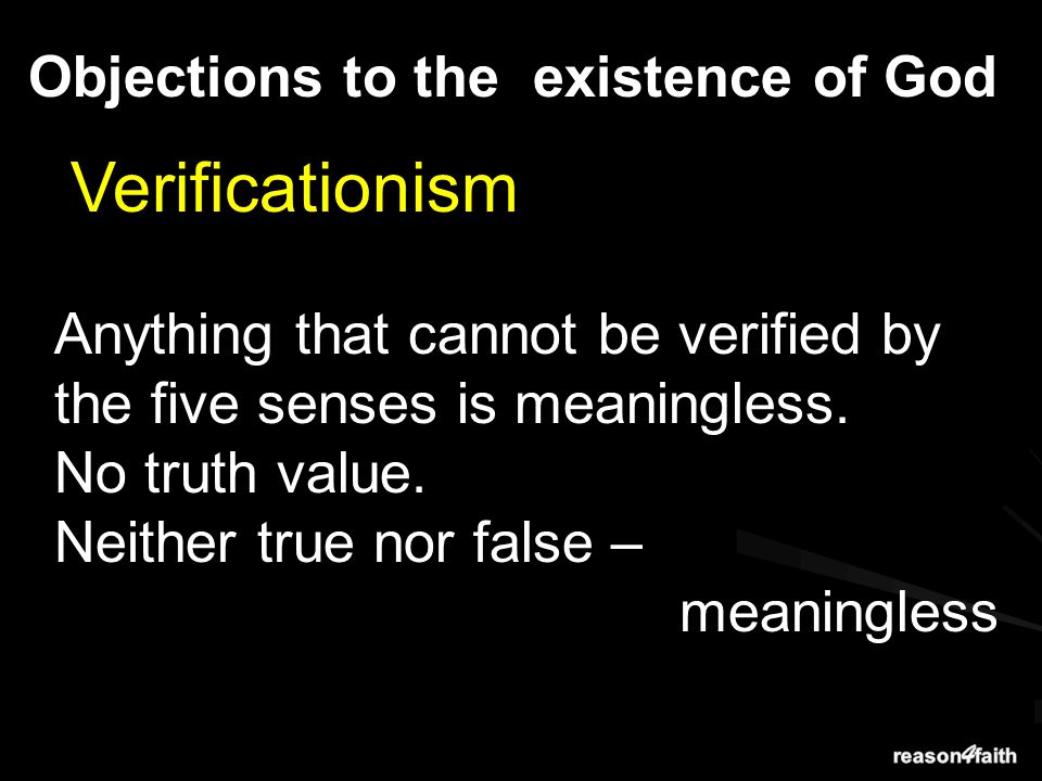 Verificationism Anything that cannot be verified by the five senses is meaningless.
