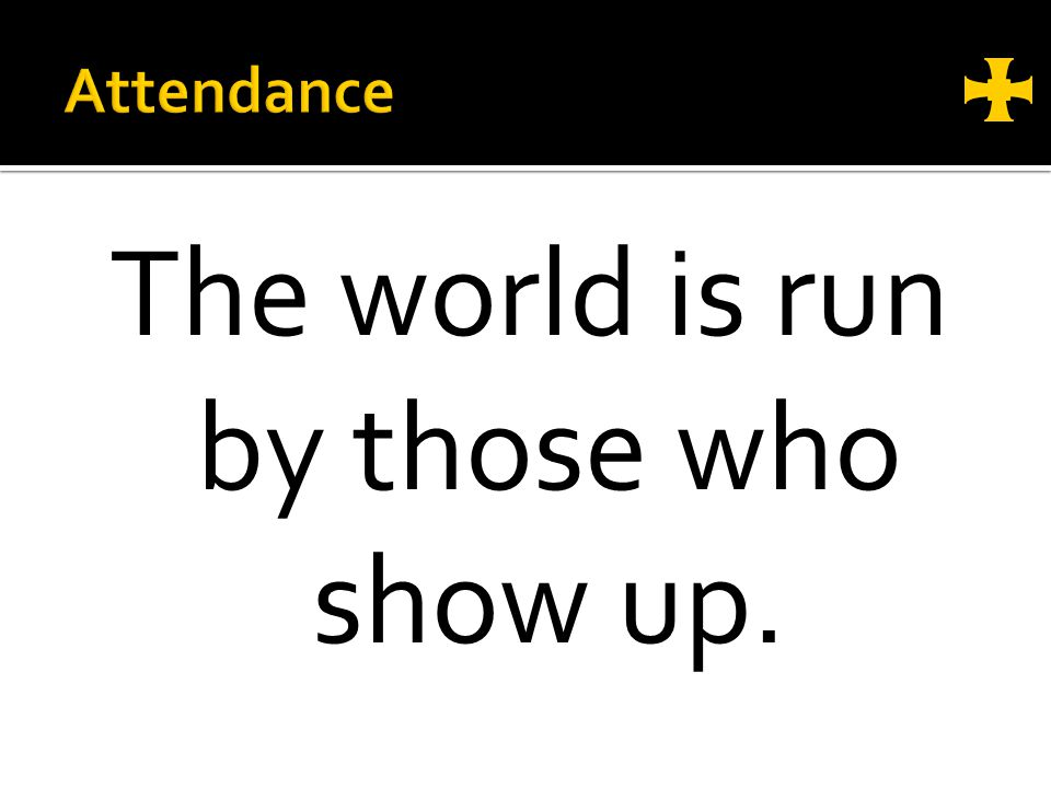The world is run by those who show up.
