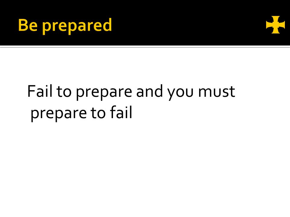 Fail to prepare and you must prepare to fail