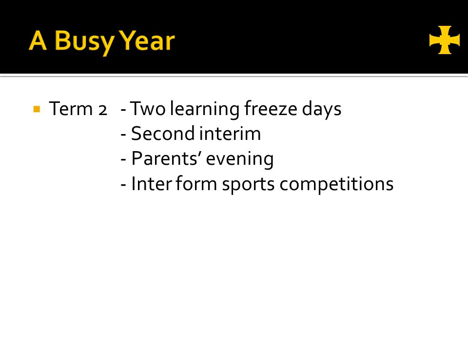Term 2 - Two learning freeze days - Second interim - Parents evening - Inter form sports competitions