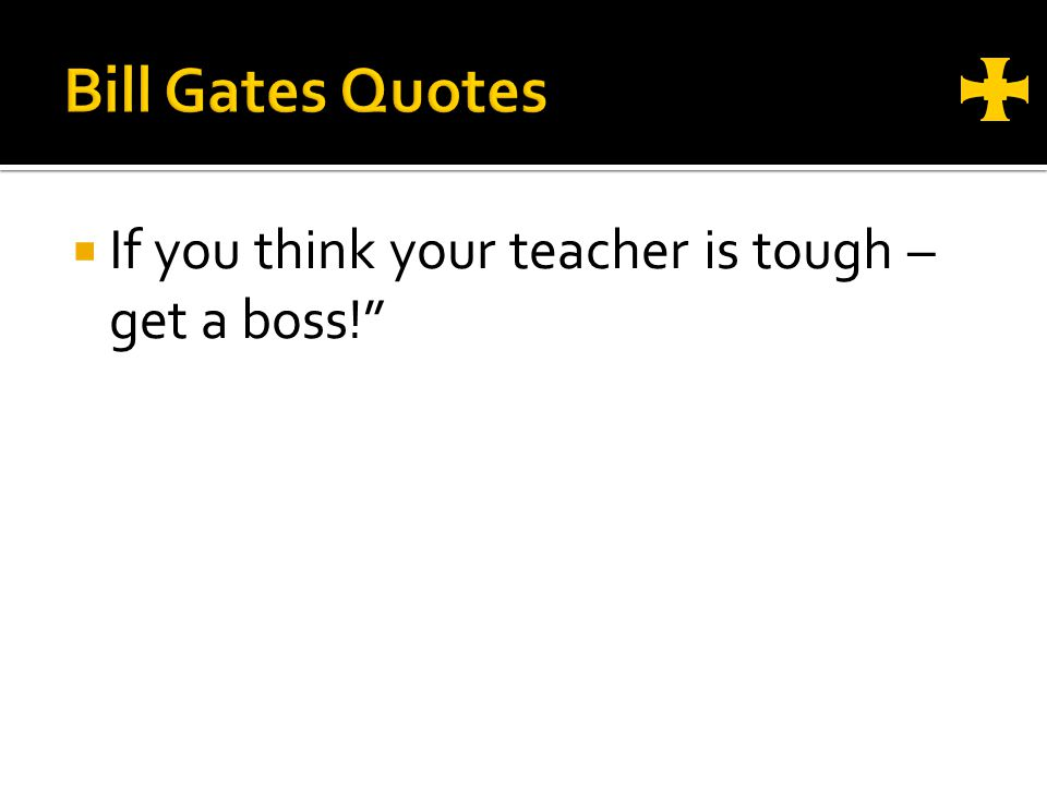 If you think your teacher is tough – get a boss!