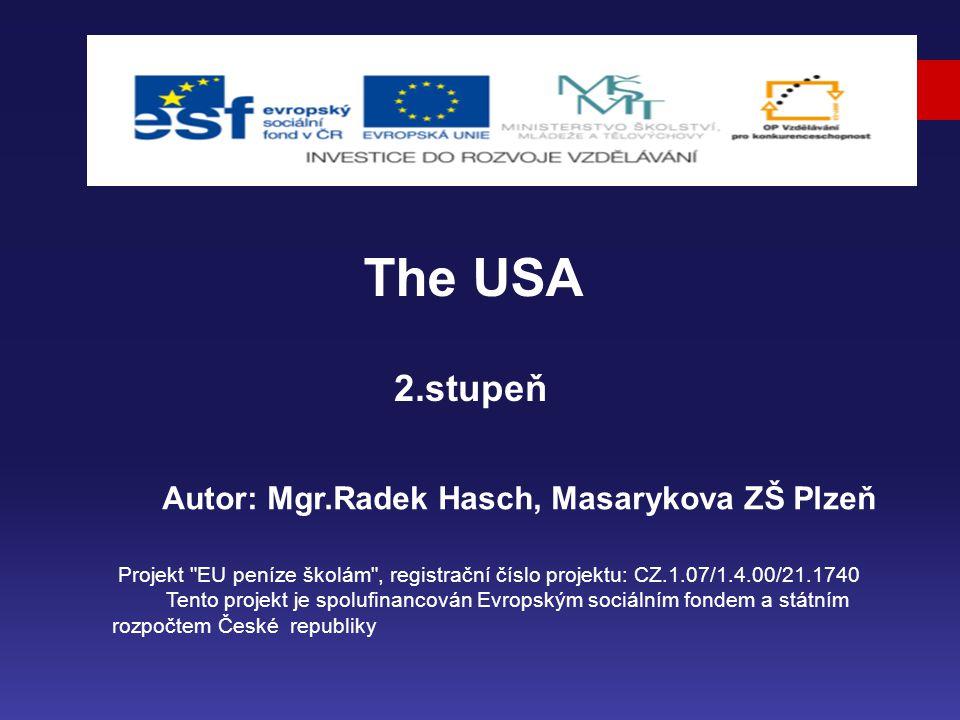 2.stupeň Autor: Mgr.Radek Hasch, Masarykova ZŠ Plzeň The USA Projekt EU peníze školám , registrační číslo projektu: CZ.1.07/1.4.00/21.1740 Tento projekt je spolufinancován Evropským sociálním fondem a státním rozpočtem České republiky