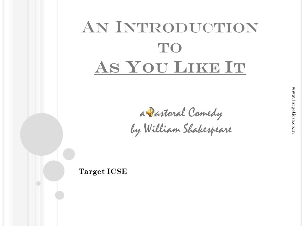 A N I NTRODUCTION TO A S Y OU L IKE I T Target ICSE a Pastoral Comedy by William Shakespeare www.targeticse.co.in