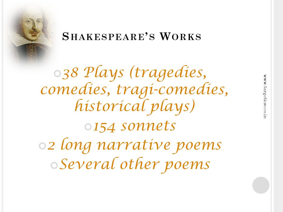 S HAKESPEARE S W ORKS 38 Plays (tragedies, comedies, tragi-comedies, historical plays) 154 sonnets 2 long narrative poems Several other poems j www.targeticse.co.in