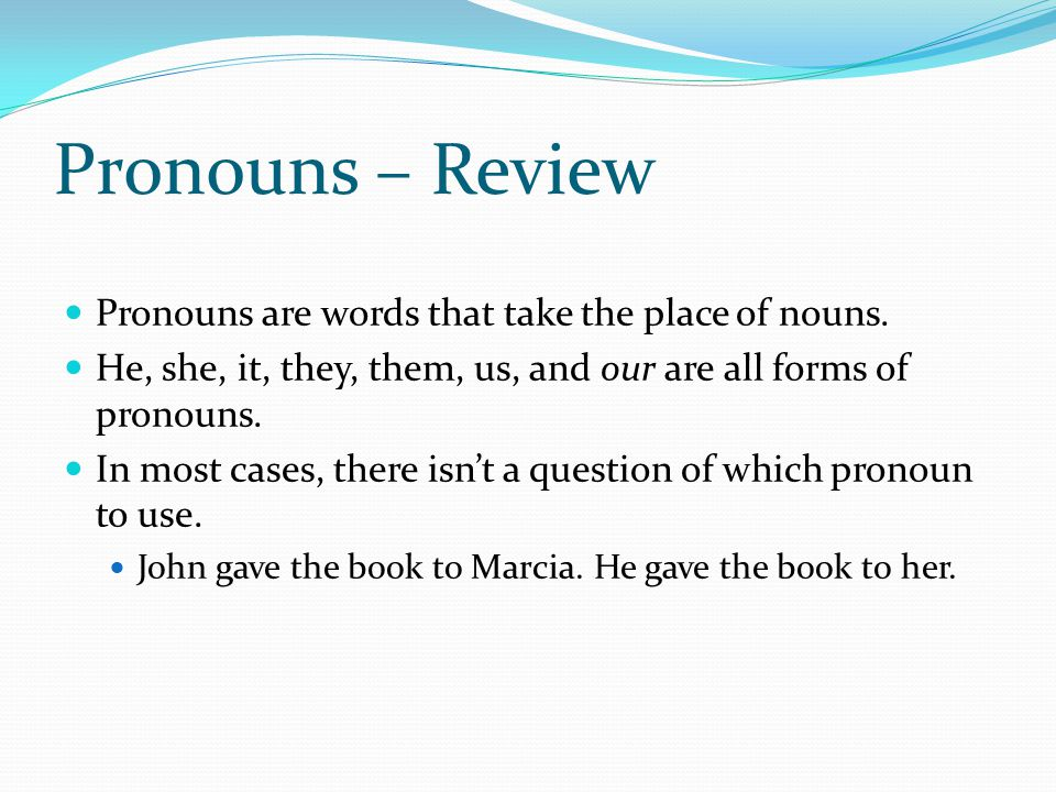 Pronouns – Review However, in some cases, it is not that easy to determine which pronoun to use.