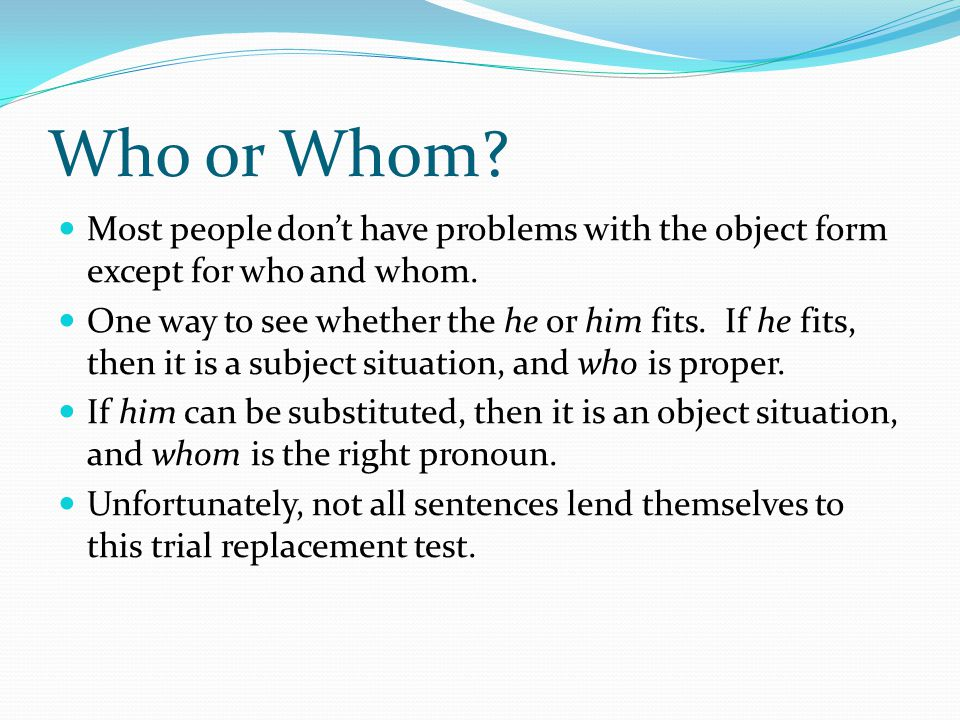 Who or Whom.You need to determine whether it is a subject situation or an object situation.
