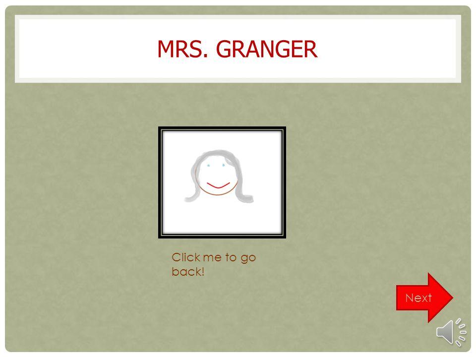 MRS. GRANGER Click me to go back! Next