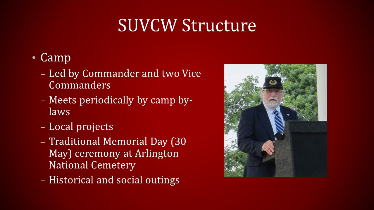 SUVCW Officers For both Camp and Department – Commander – Senior Vice Commander – Junior Vice Commander – Secretary – Treasurer – 3 Council Members