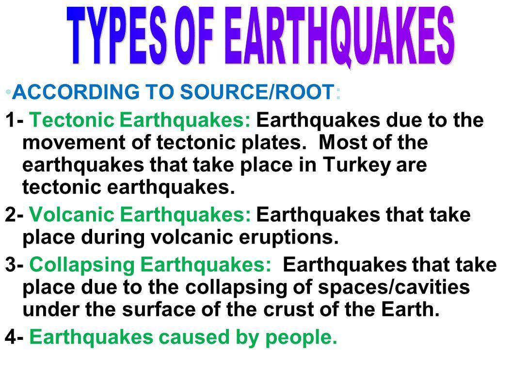 ACCORDING TO DEPTH: 1- Shallow Earthquakes: 0-70 km 2- Mid-Depth Earthquakes: 70-300 km 3- Deep Focused Earthquakes: 300-700 km ACCORDING TO DISTANCE: 1- Local Earthquakes: Less than 100 km 2- Close Earthquakes: : Between 100 km-1000 km 3- Regional Earthquakes:Between 1000 km-5000km 4- Distant/Far Earthquakes: : More than 5000 km