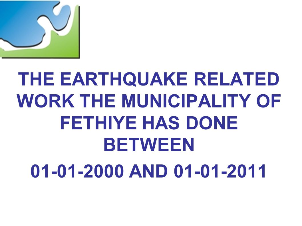THE EARTHQUAKE RELATED WORK THE MUNICIPALITY OF FETHIYE HAS DONE BETWEEN AND
