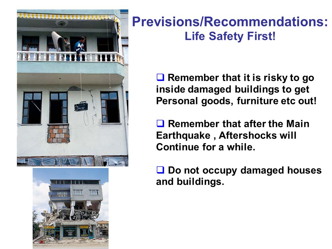 Remember that it is risky to go inside damaged buildings to get Personal goods, furniture etc out.