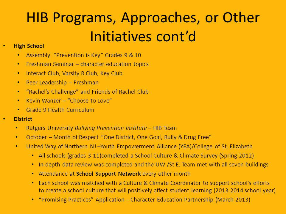 HIB Programs, Approaches, or Other Initiatives contd High School Assembly Prevention is Key Grades 9 & 10 Freshman Seminar – character education topic