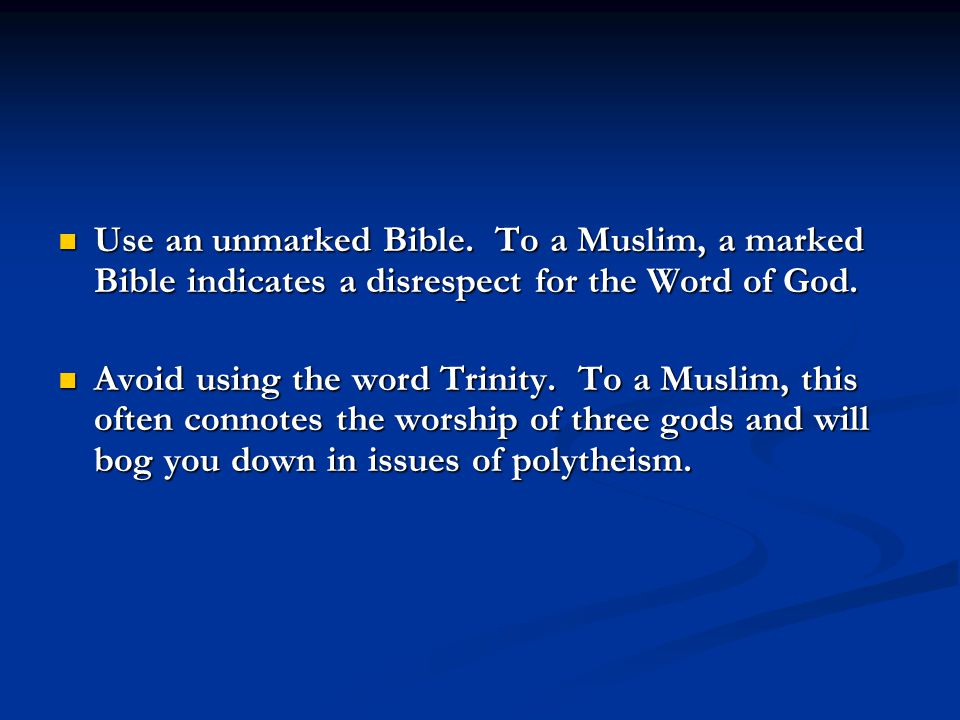 Use an unmarked Bible. To a Muslim, a marked Bible indicates a disrespect for the Word of God.