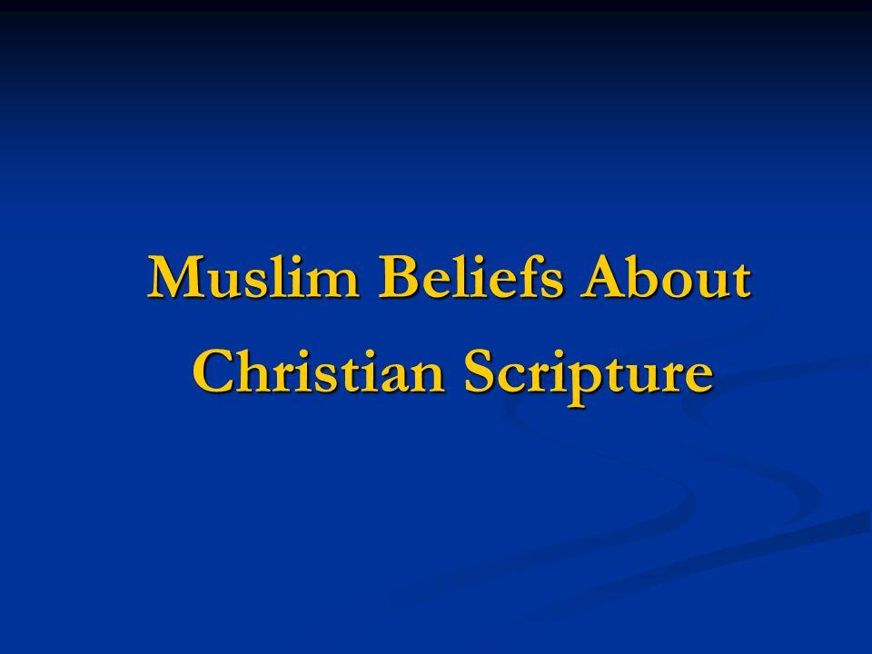 Muslim Beliefs About Muslim Beliefs About Christian Scripture Christian Scripture