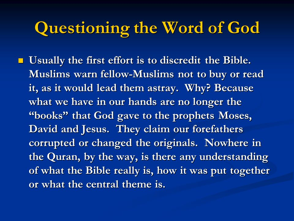 Questioning the Word of God Usually the first effort is to discredit the Bible.