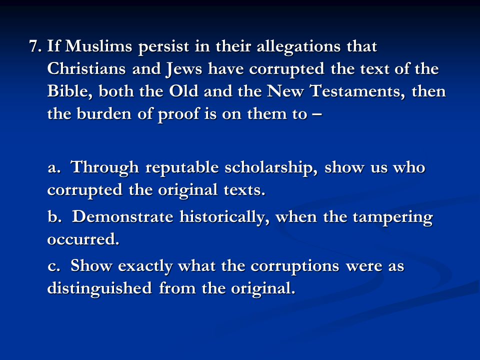 7. If Muslims persist in their allegations that Christians and Jews have corrupted the text of the Bible, both the Old and the New Testaments, then th