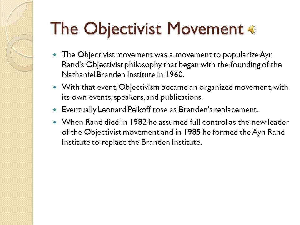 Core Ideas of Objectivism Rand asserts that human beings are powerful beings, and that the world is knowable.