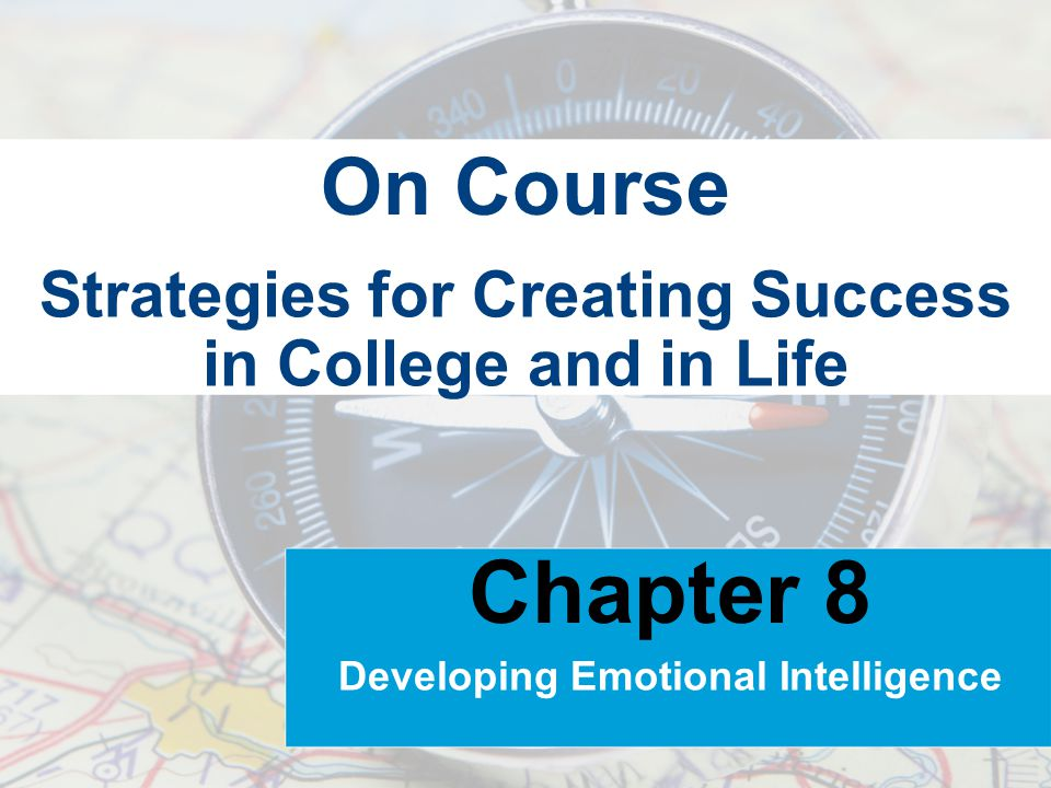 Strategies for Creating Success in College and in Life On Course Chapter 8 Developing Emotional Intelligence