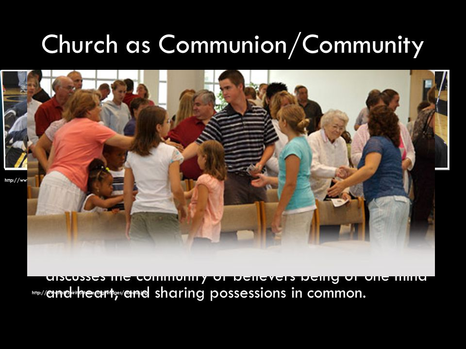 Church as Communion/Community The strength of this model is the creation of a strong sense of belonging.