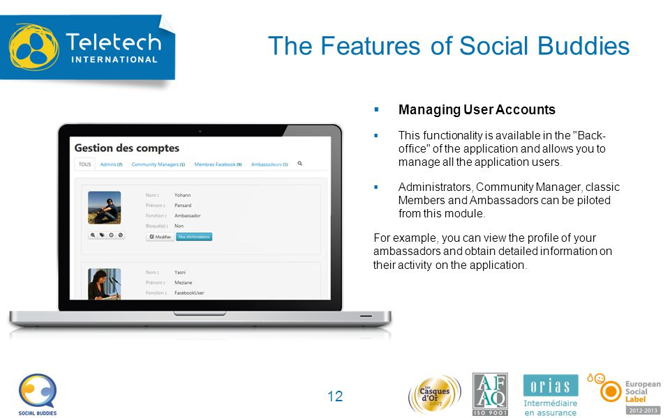 The Features of Social Buddies 12 Managing User Accounts This functionality is available in the Back- office of the application and allows you to manage all the application users.