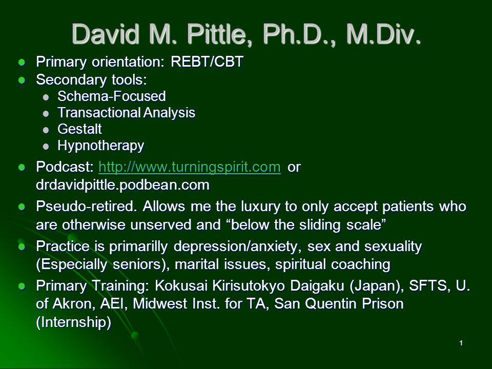 David M. Pittle, Ph.D., M.Div. Primary orientation: REBT/CBT Primary orientation: REBT/CBT Secondary tools: Secondary tools: Schema-Focused Schema-Foc
