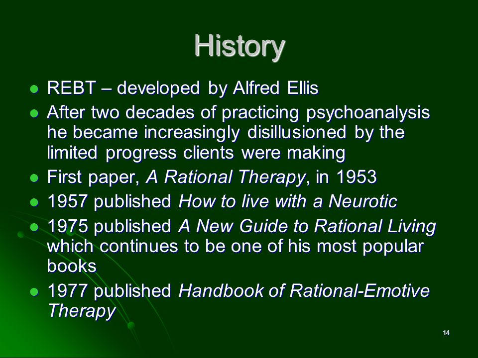 History REBT – developed by Alfred Ellis REBT – developed by Alfred Ellis After two decades of practicing psychoanalysis he became increasingly disill