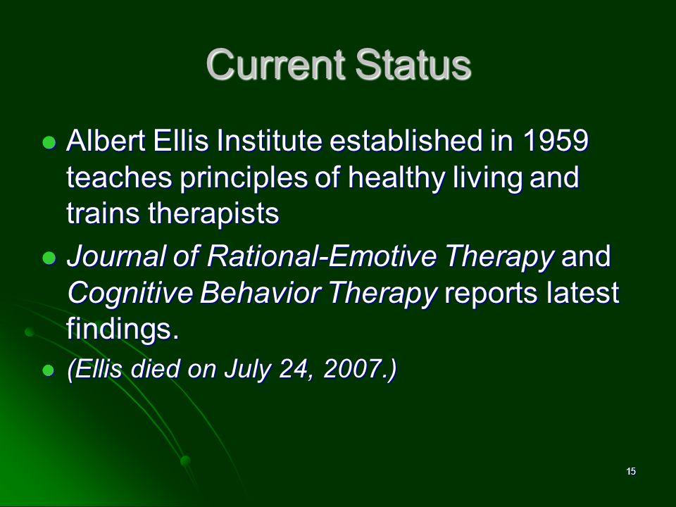 Current Status Albert Ellis Institute established in 1959 teaches principles of healthy living and trains therapists Albert Ellis Institute establishe
