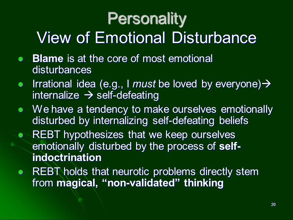 Personality View of Emotional Disturbance Blame is at the core of most emotional disturbances Blame is at the core of most emotional disturbances Irra