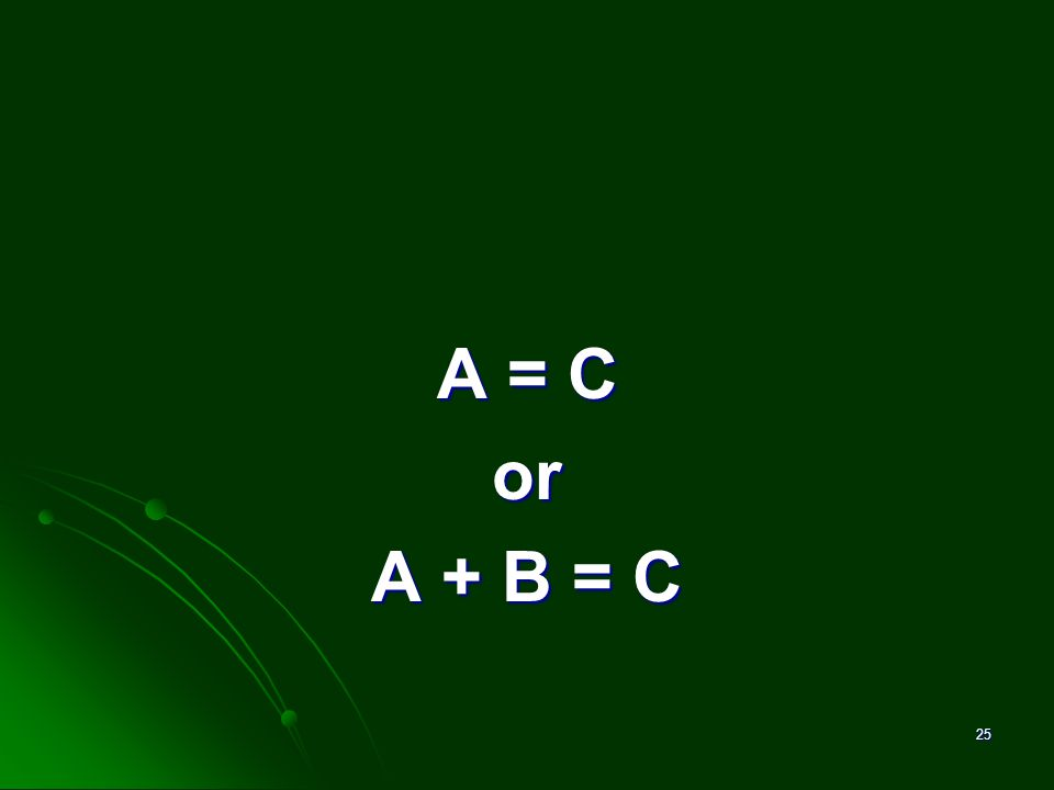 A = C or A + B = C 25