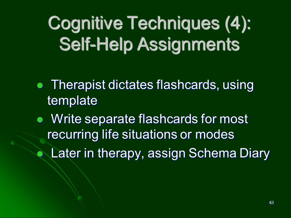 Cognitive Techniques (4): Self-Help Assignments Therapist dictates flashcards, using template Therapist dictates flashcards, using template Write sepa