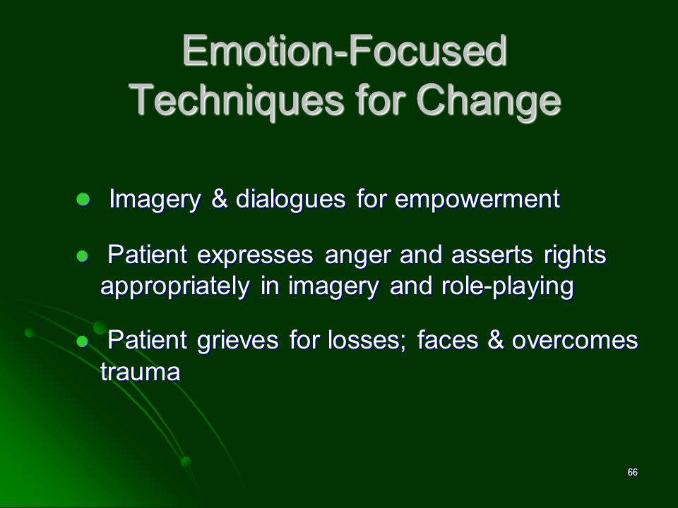 Emotion-Focused Techniques for Change Imagery & dialogues for empowerment Imagery & dialogues for empowerment Patient expresses anger and asserts righ
