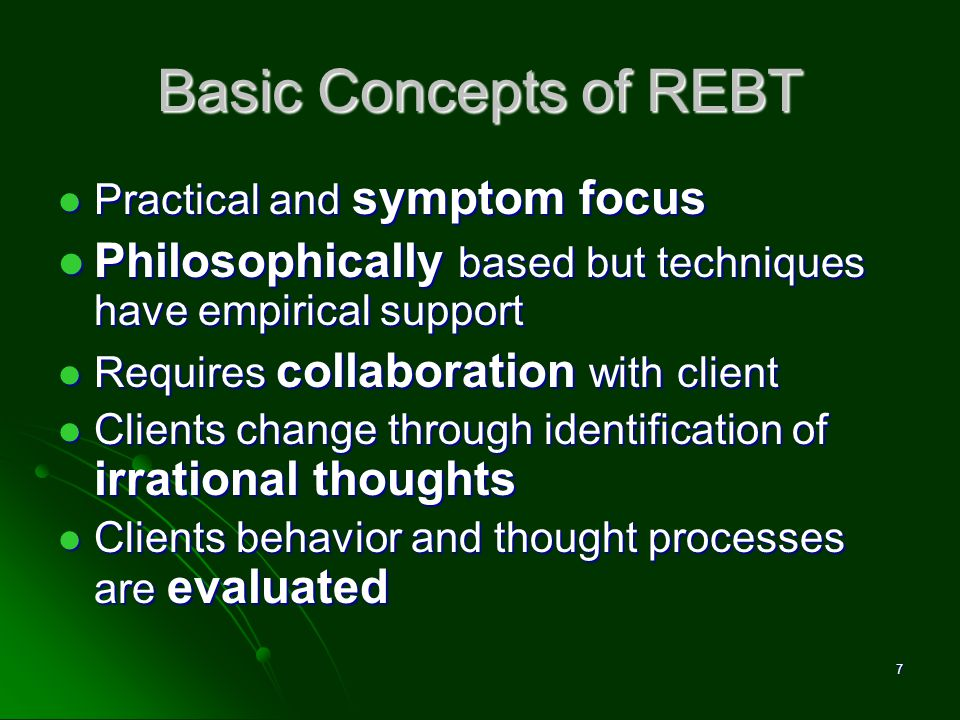 Basic Concepts of REBT Practical and symptom focus Practical and symptom focus Philosophically based but techniques have empirical support Philosophic