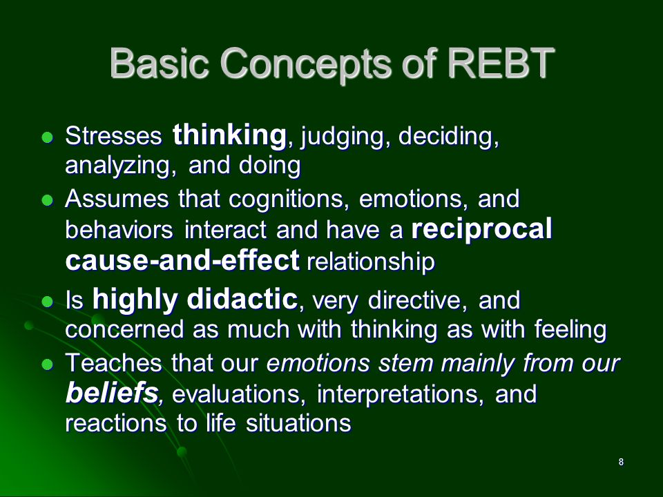 Therapeutic techniques and procedures Cognitive methods Cognitive methods Disputing irrational beliefs Disputing irrational beliefs If I dont get what I want, it is not at the end of the world If I dont get what I want, it is not at the end of the world Doing cognitive homework Doing cognitive homework Applying ABC theory in daily lifes problems Applying ABC theory in daily lifes problems Put themselves in risk-taking situations to challenge their self-limiting beliefs.