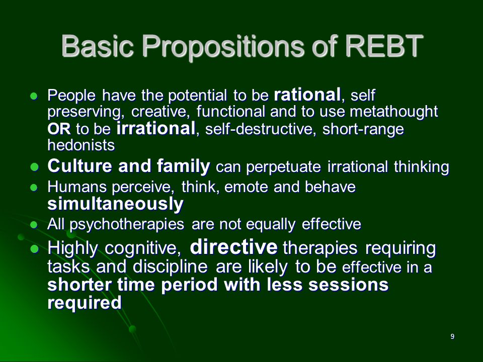 Basic Propositions of REBT A warm therapeutic relationship may be desirable but it is not necessary or sufficient condition for change A warm therapeutic relationship may be desirable but it is not necessary or sufficient condition for change REBT Therapists use a variety of techniques - the focus is not symptom removal but cognitive and behavioral change REBT Therapists use a variety of techniques - the focus is not symptom removal but cognitive and behavioral change Neurotic thinking is the result of unrealistic, illogical thinking Neurotic thinking is the result of unrealistic, illogical thinking 10