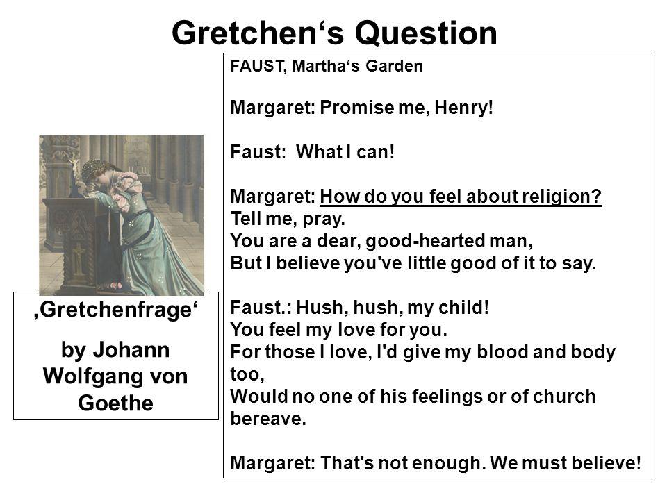 Gretchens Question Gretchenfrage by Johann Wolfgang von Goethe FAUST, Marthas Garden Margaret: Promise me, Henry.