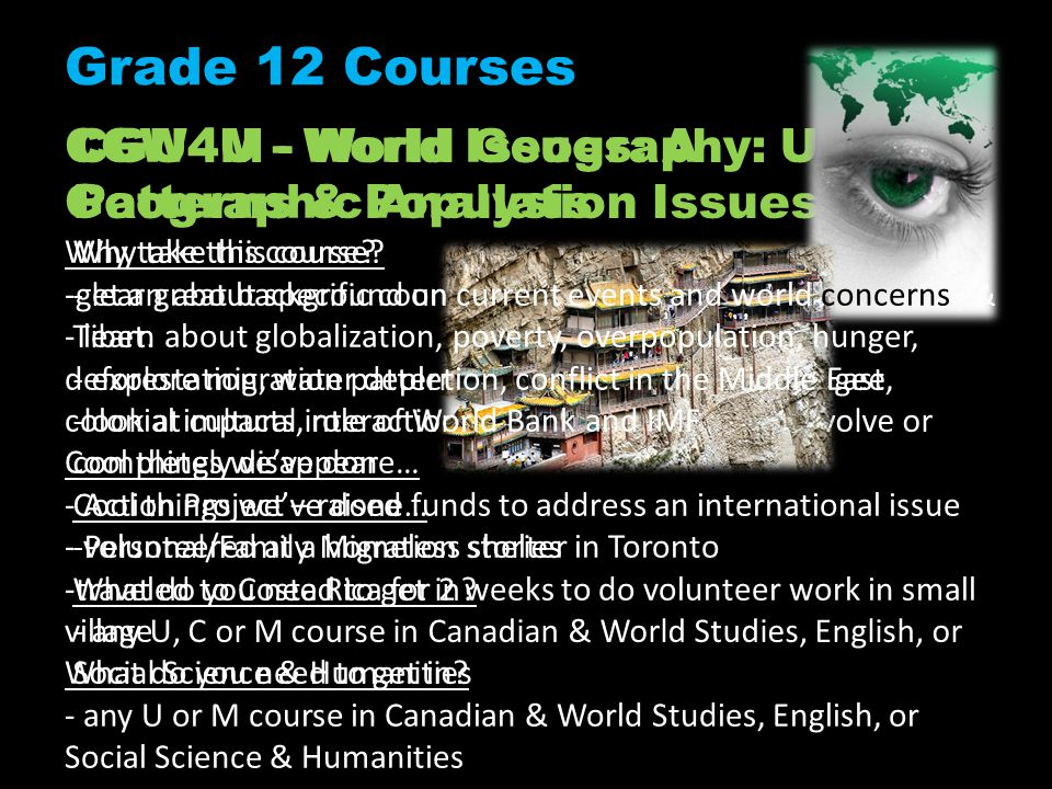 Grade 12 Courses CGU4M - World Geography: Urban Patterns & Population Issues Why take this course.