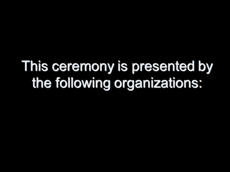 This ceremony is presented by the following organizations: