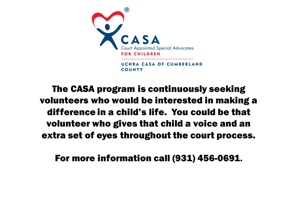 The CASA program is continuously seeking volunteers who would be interested in making a difference in a childs life.