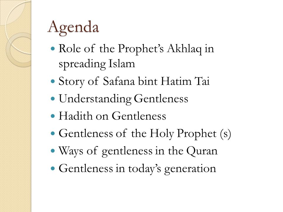 Agenda Role of the Prophets Akhlaq in spreading Islam Story of Safana bint Hatim Tai Understanding Gentleness Hadith on Gentleness Gentleness of the H