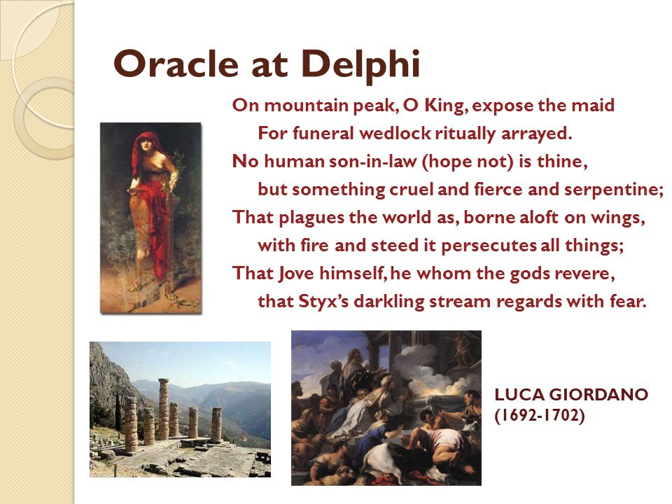 Oracle at Delphi On mountain peak, O King, expose the maid For funeral wedlock ritually arrayed.