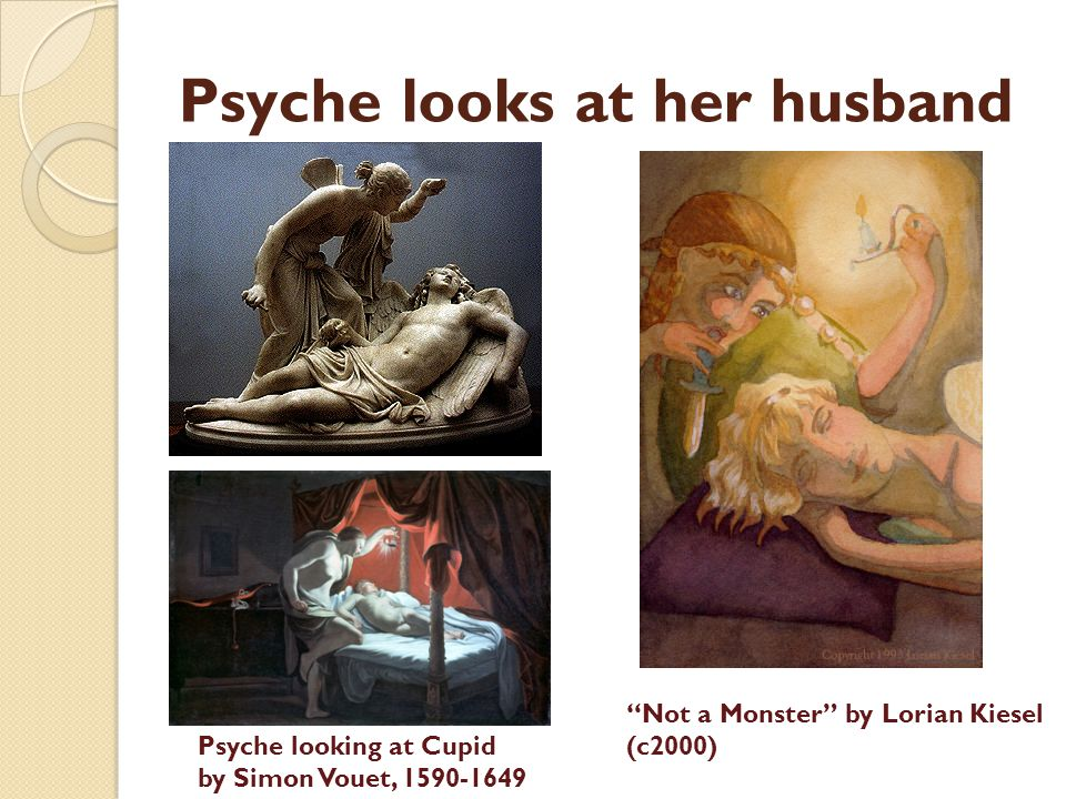 Psyche looks at her husband Not a Monster by Lorian Kiesel (c2000) Psyche looking at Cupid by Simon Vouet, 1590-1649