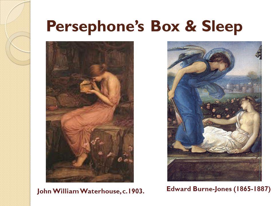 Persephones Box & Sleep John William Waterhouse, c.1903. Edward Burne-Jones (1865-1887)