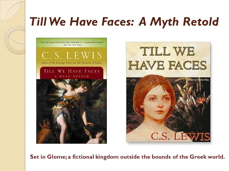 Till We Have Faces: A Myth Retold Set in Glome; a fictional kingdom outside the bounds of the Greek world.