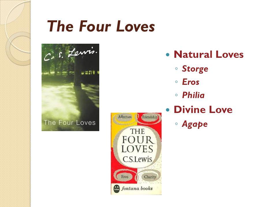 The Four Loves Natural Loves Storge Eros Philia Divine Love Agape