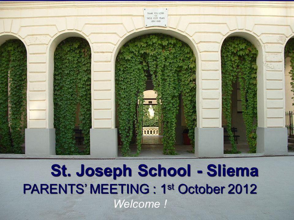 St. Joseph School - Sliema PARENTS MEETING : 1 st October 2012 Welcome !