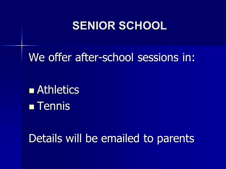 SENIOR SCHOOL We offer after-school sessions in: Athletics Athletics Tennis Tennis Details will be emailed to parents